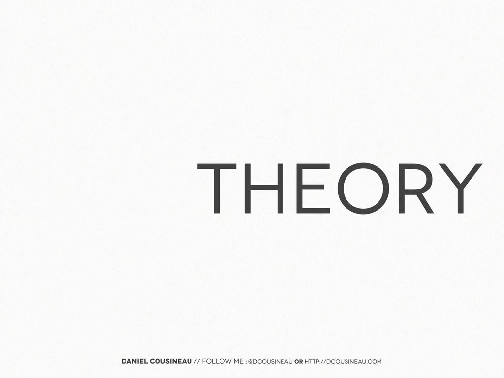 Theory Daniel Cousineau // follow me : @dcousin...