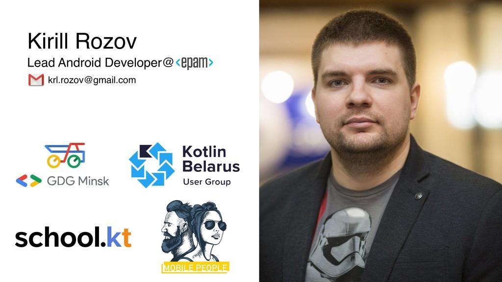 Kirill Rozov krl.rozov@gmail.com Lead Android D...