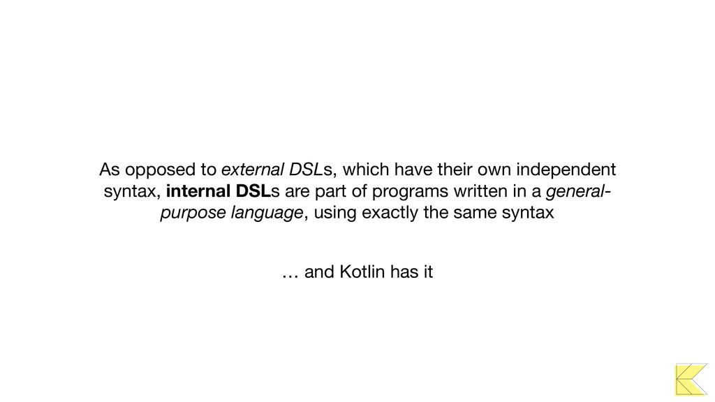 As opposed to external DSLs, which have their o...