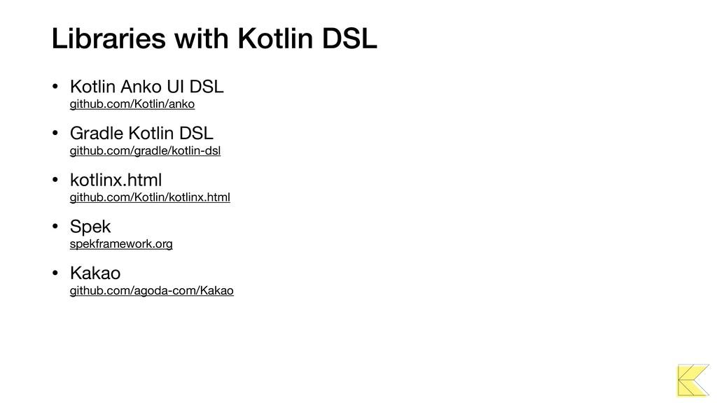 Libraries with Kotlin DSL • Kotlin Anko UI DSL...