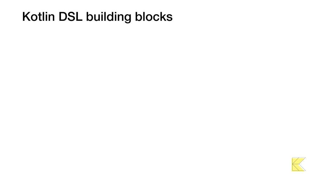 Kotlin DSL building blocks