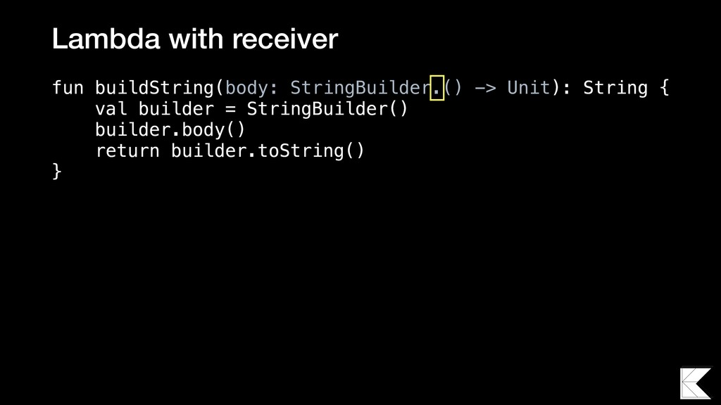 Lambda with receiver fun buildString(body: Stri...