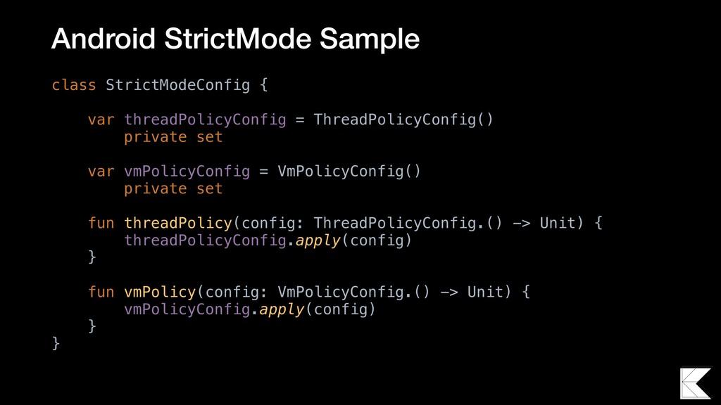 class StrictModeConfig { var threadPolicyConfig...