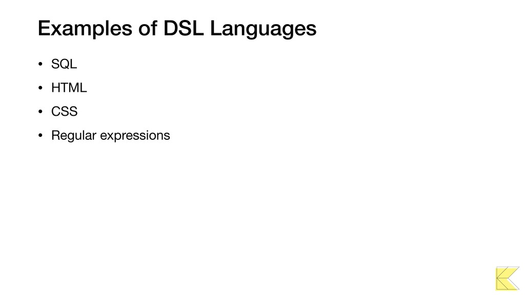 Examples of DSL Languages • SQL  • HTML  • CSS ...