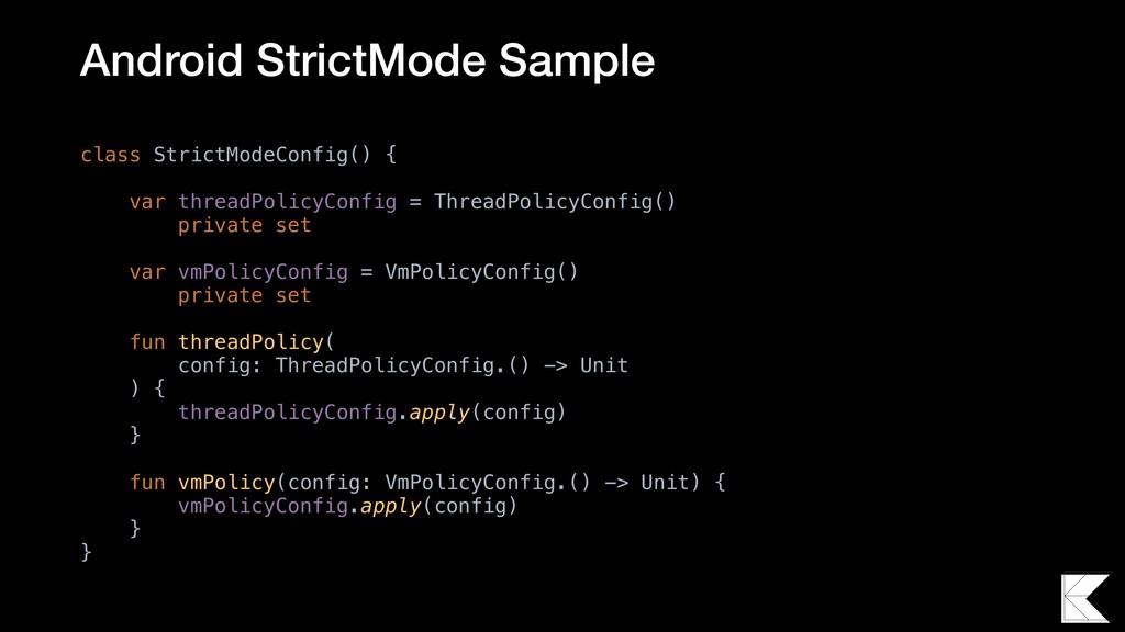 class StrictModeConfig() { var threadPolicyConf...