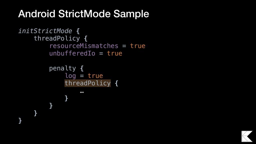 initStrictMode { threadPolicy { resourceMismatc...