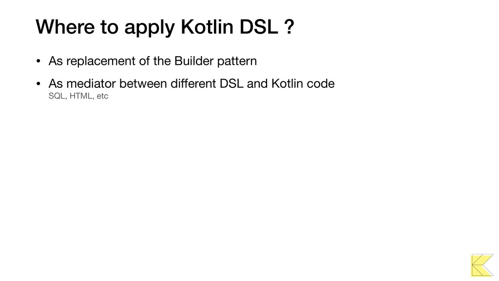 Where to apply Kotlin DSL ? • As replacement of...