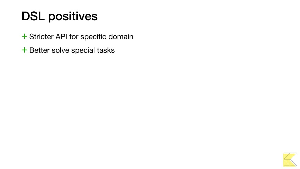 DSL positives +Stricter API for specific domain ...