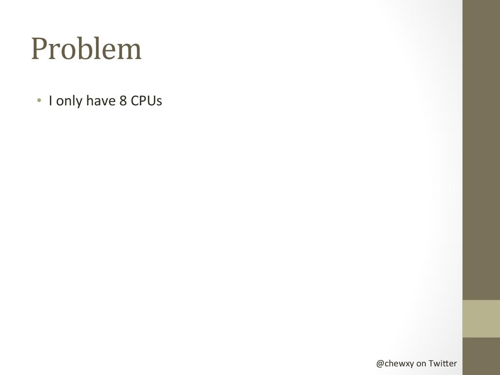 @chewxy on Twi-er  Problem  • I ...