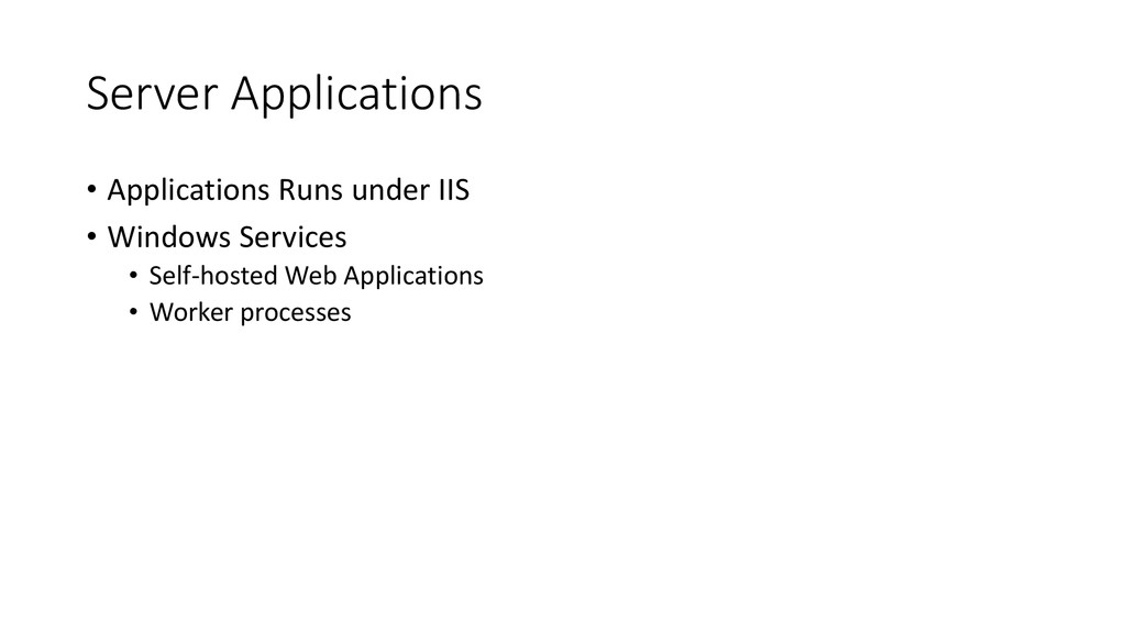 Server Applications • Applications Runs under I...