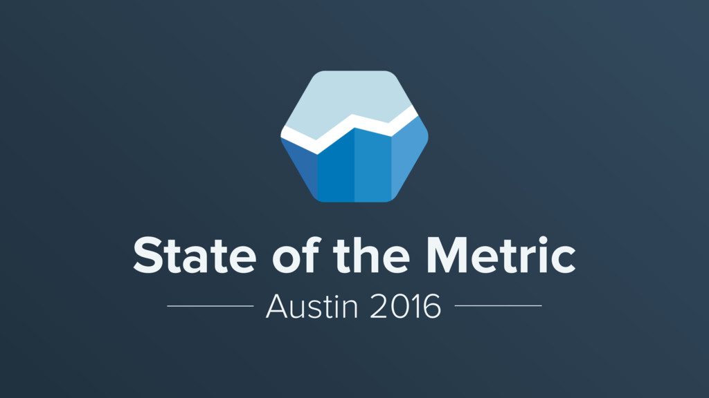 State of the Metric Austin 2016