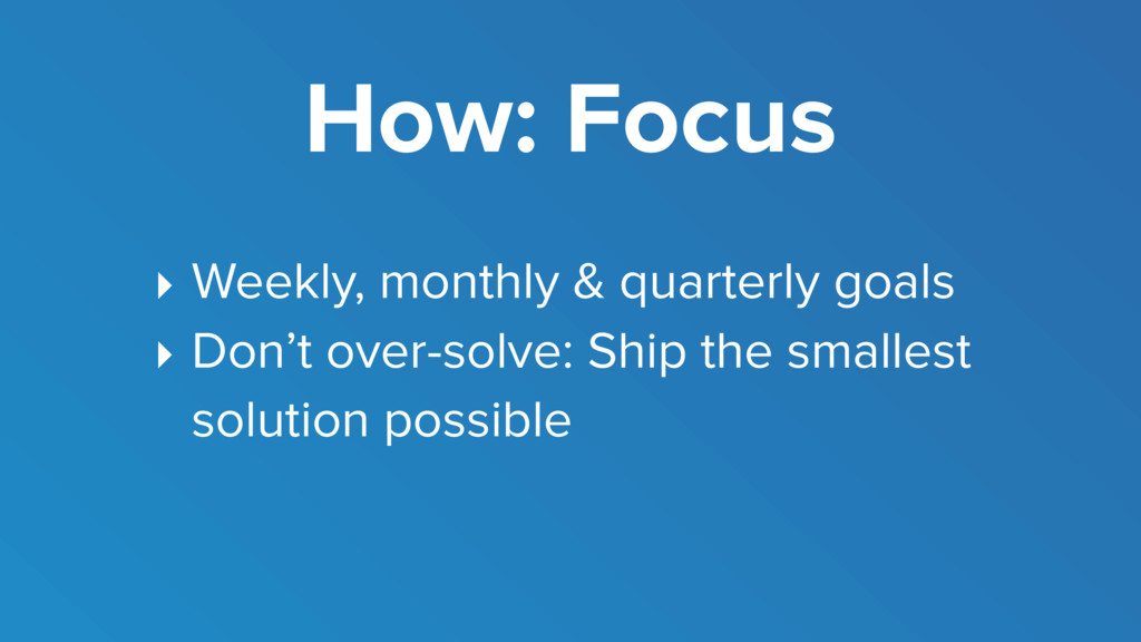 How: Focus ‣ Weekly, monthly & quarterly goals ...