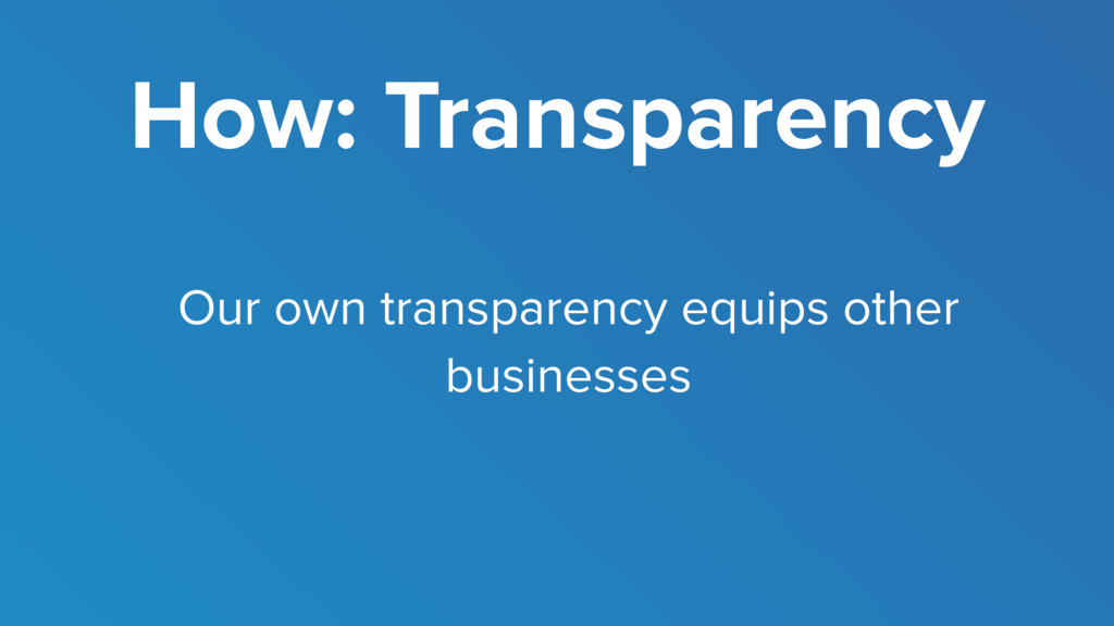 How: Transparency Our own transparency equips o...