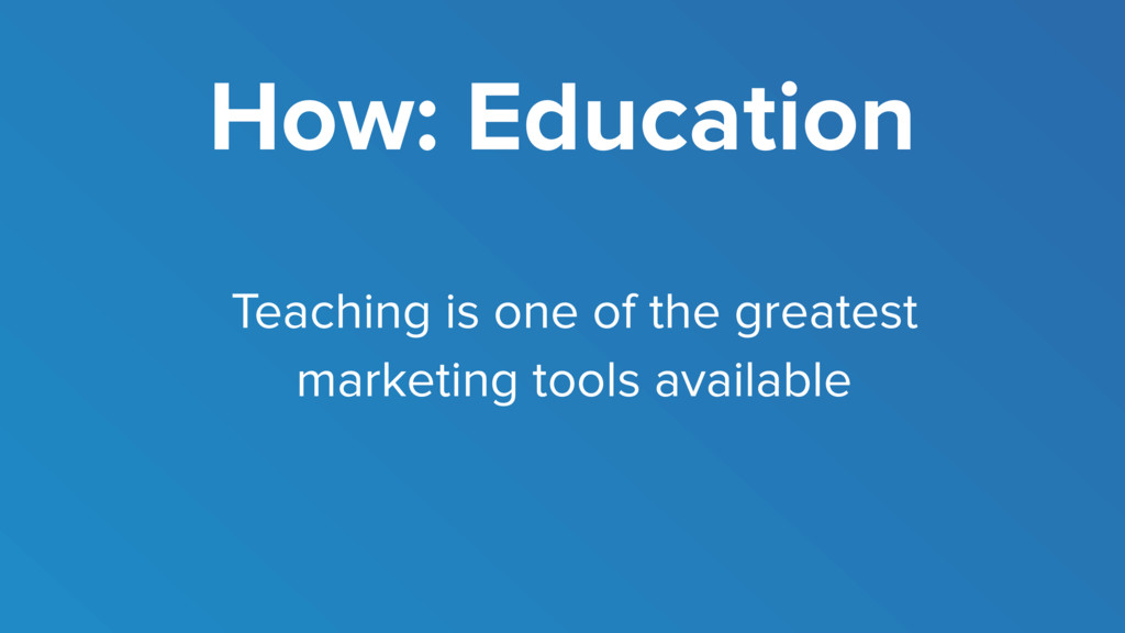 How: Education Teaching is one of the greatest ...