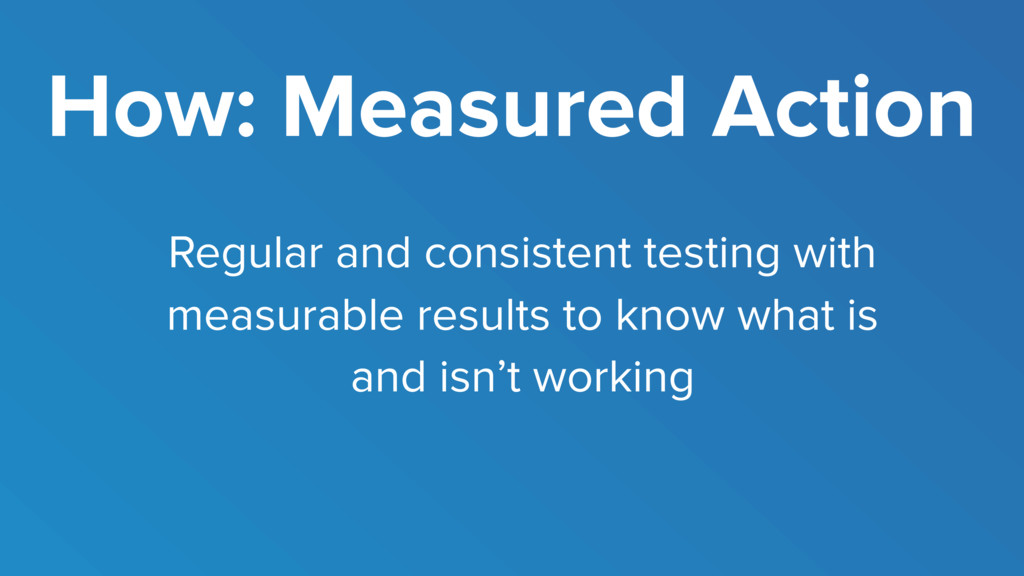 How: Measured Action Regular and consistent tes...