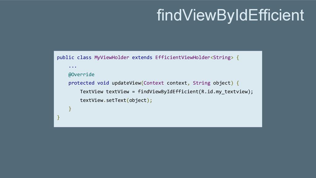 public class MyViewHolder extends EfficientView...