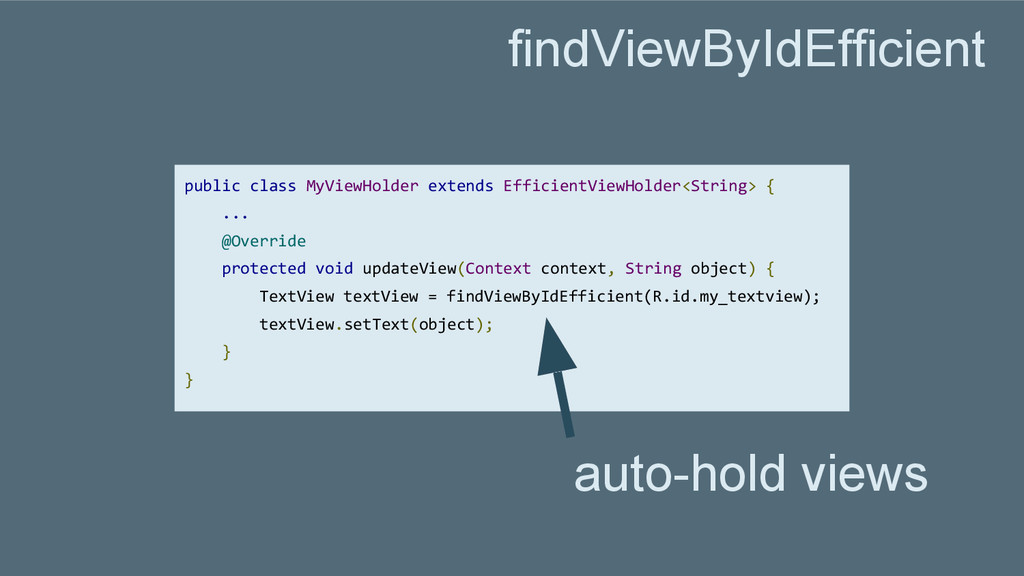 findViewByIdEfficient public class MyViewHolder...