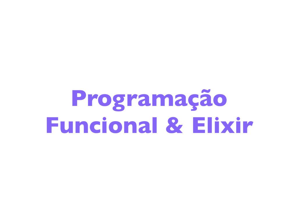 Programação Funcional & Elixir