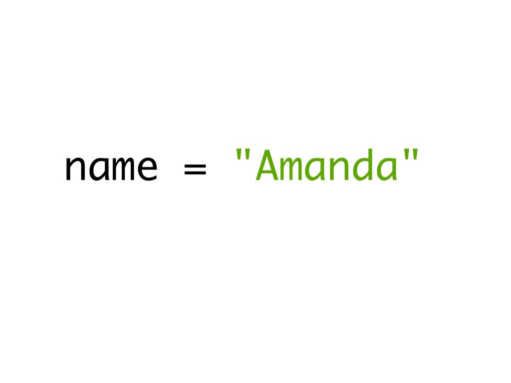 "name = ""Amanda"""