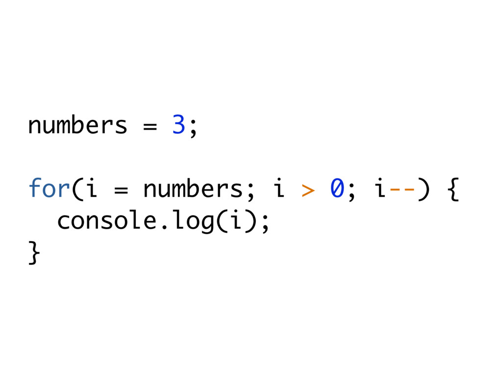 numbers = 3; for(i = numbers; i > 0; i--) { con...