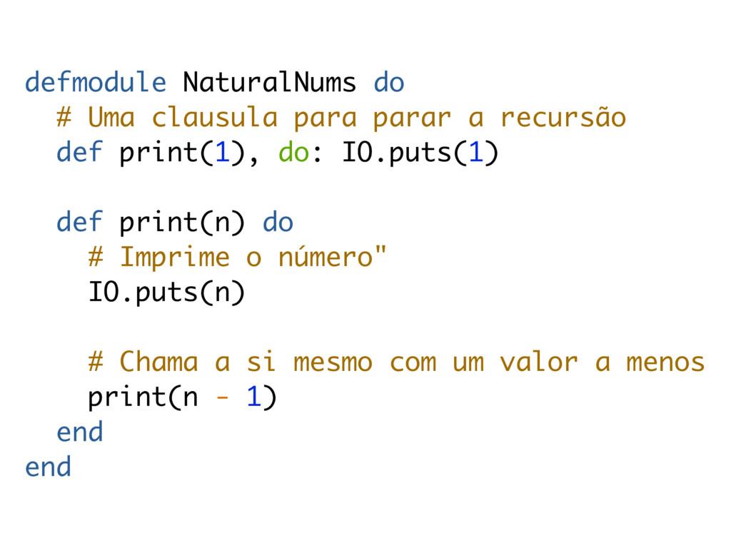 defmodule NaturalNums do # Uma clausula para pa...