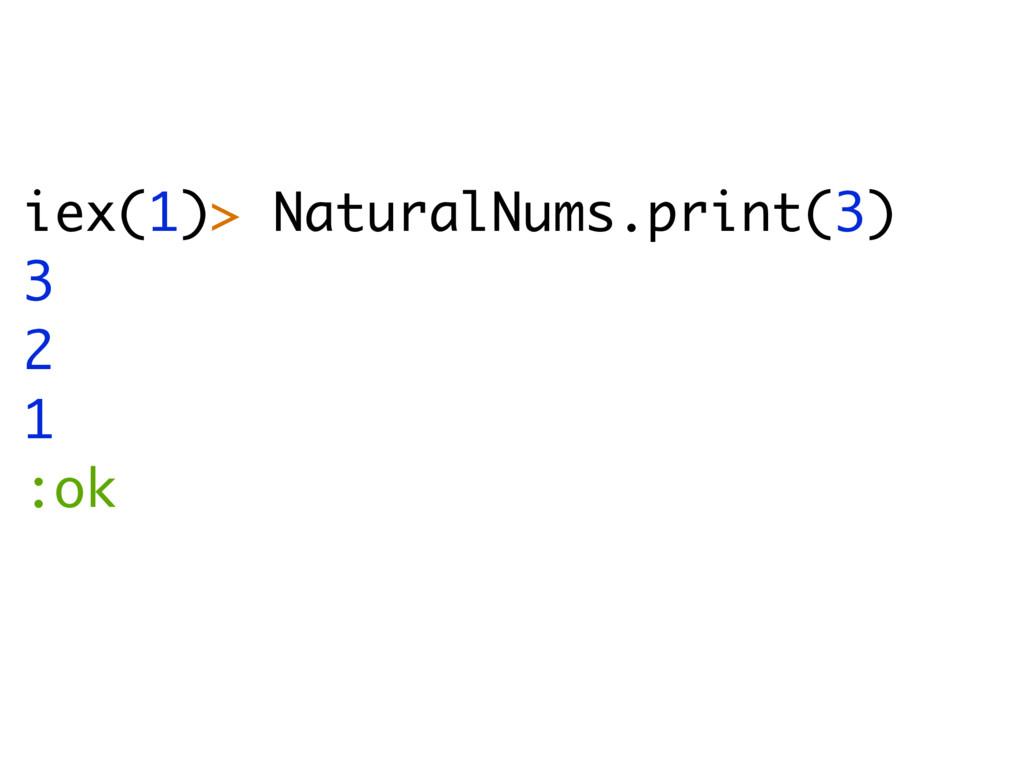 iex(1)> NaturalNums.print(3) 3 2 1 :ok