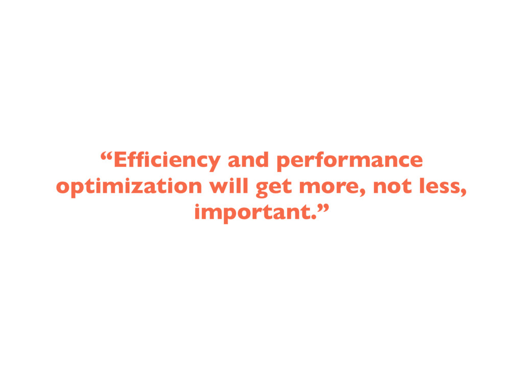 """""""Efficiency and performance optimization will ge..."""