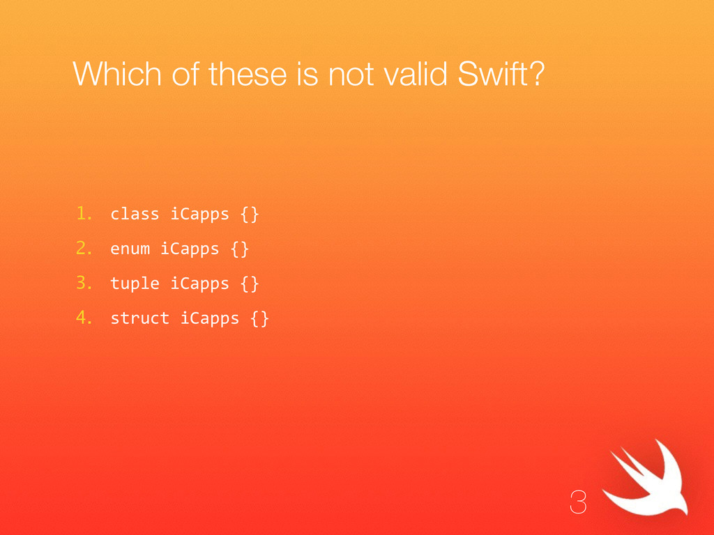 Which of these is not valid Swift? 1. class iC...