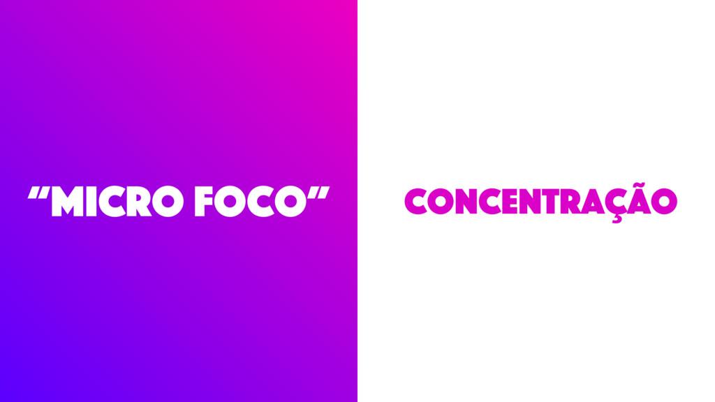 """""""micro foco"""" Concentração"""