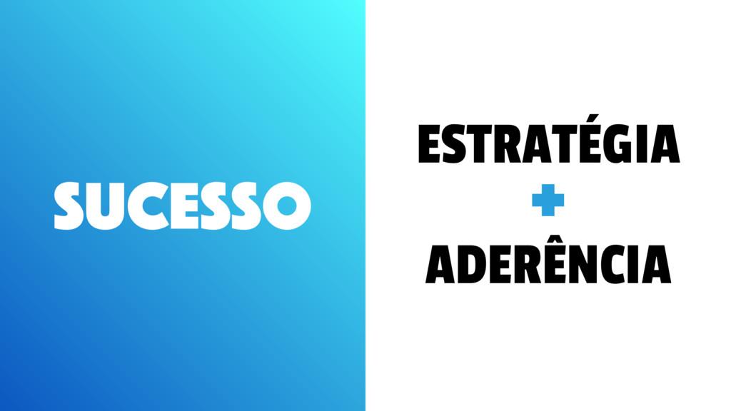 Sucesso ESTRATÉGIA ADERÊNCIA +