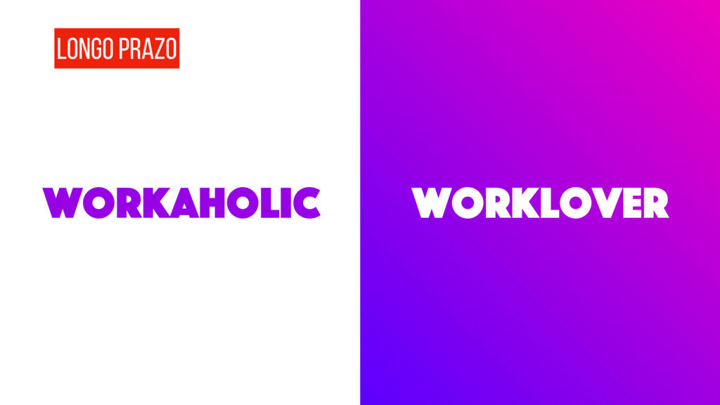 workaholic Worklover Longo prazo