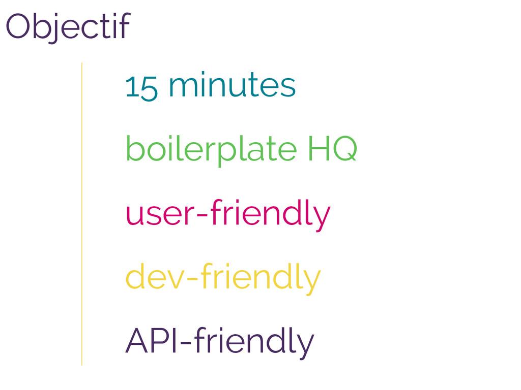 Objectif 15 minutes boilerplate HQ user-friendl...