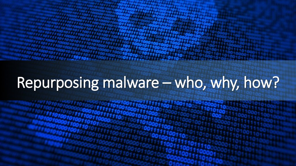Repurposing malware – who, why, how?