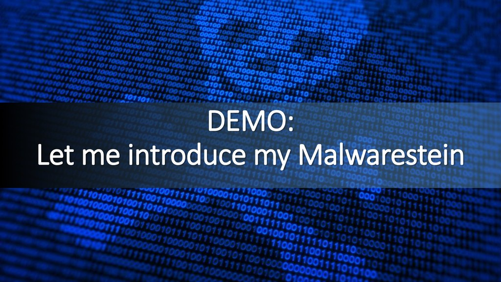 DEMO: Let me introduce my Malwarestein