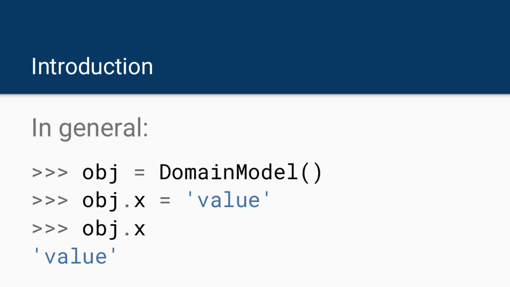 Introduction In general: >>> obj = DomainModel(...