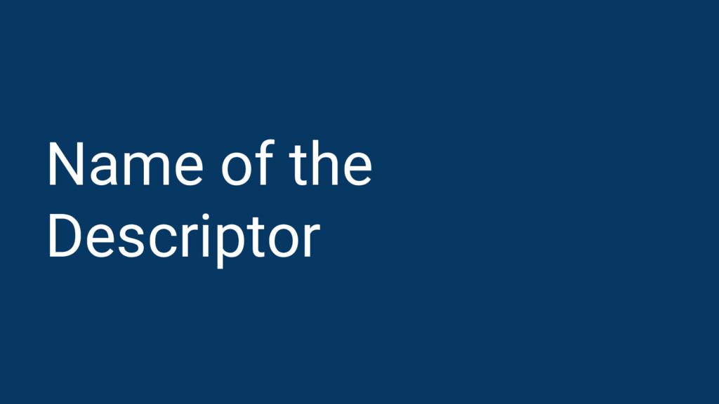 Name of the Descriptor