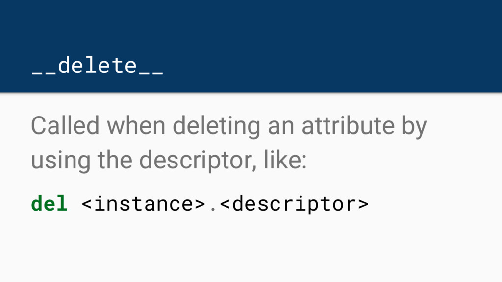 __delete__ Called when deleting an attribute by...