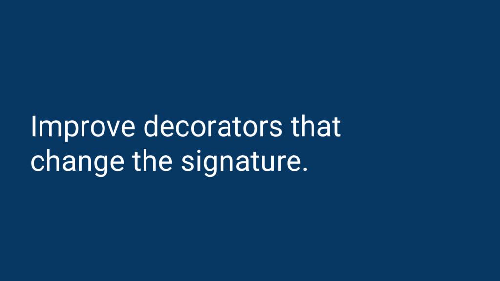 Improve decorators that change the signature.