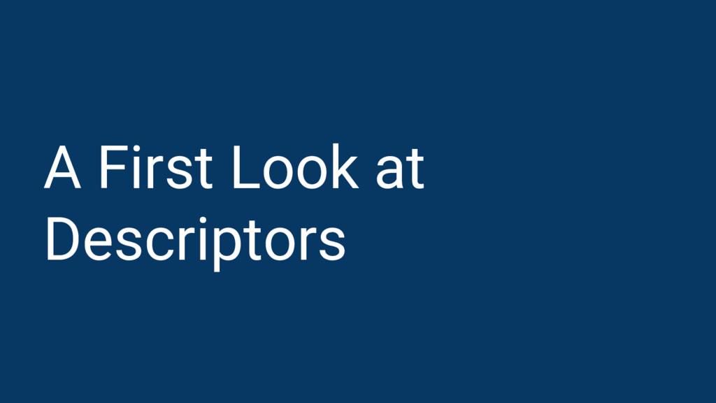 A First Look at Descriptors