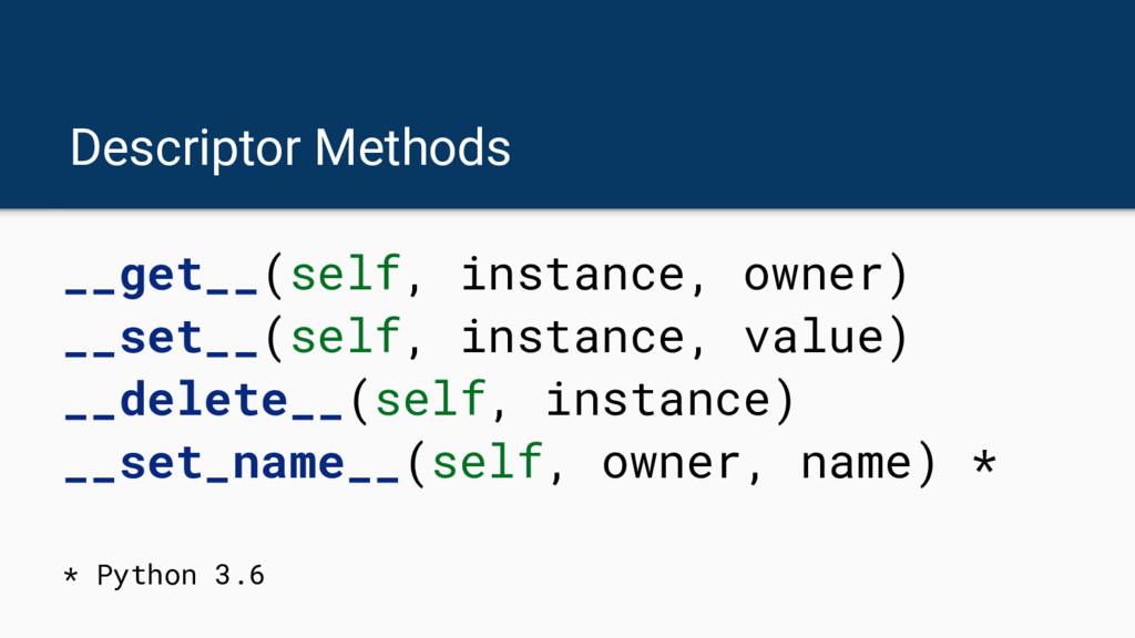 Descriptor Methods __get__(self, instance, owne...