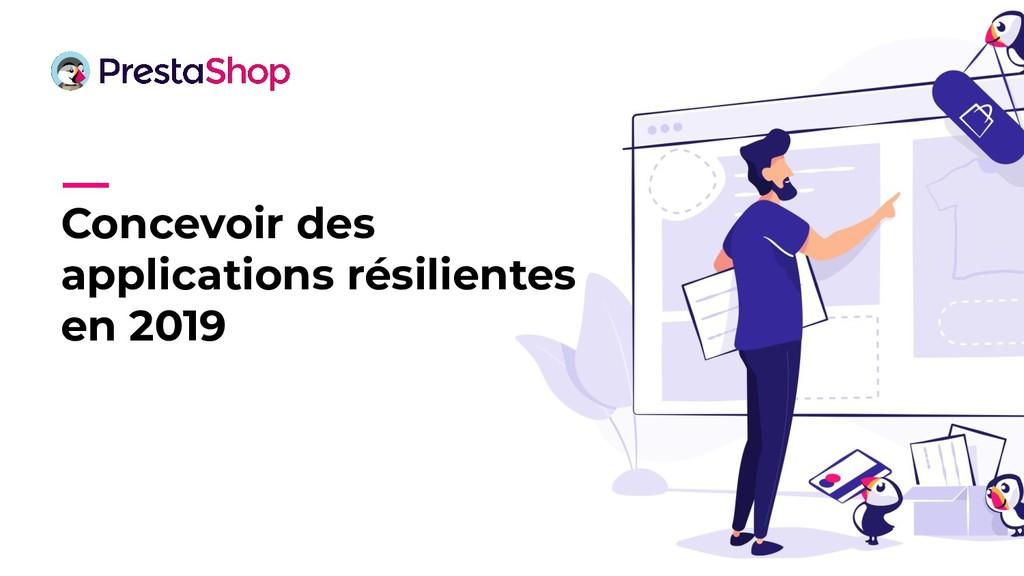 Concevoir des applications résilientes en 2019