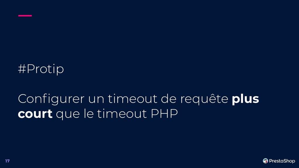 #Protip Configurer un timeout de requête plus co...