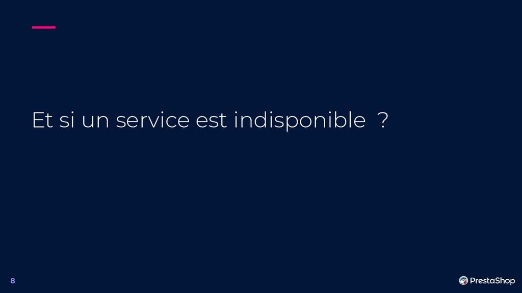 Et si un service est indisponible ? 8