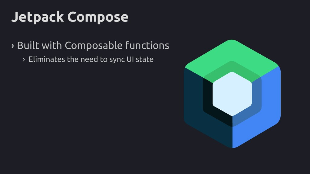 Jetpack Compose › Built with Composable functio...