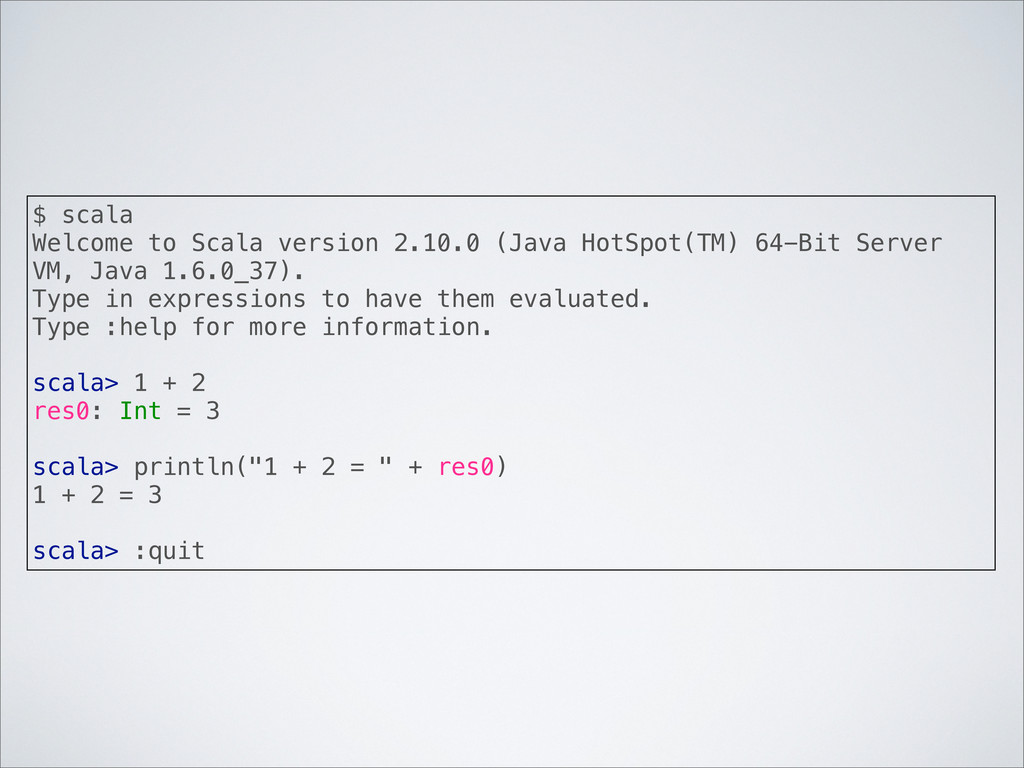 $ scala Welcome to Scala version 2.10.0 (Java H...