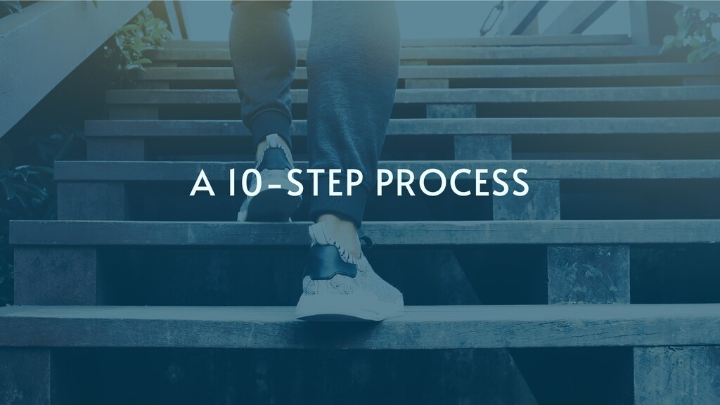 A 10-STEP PROCESS