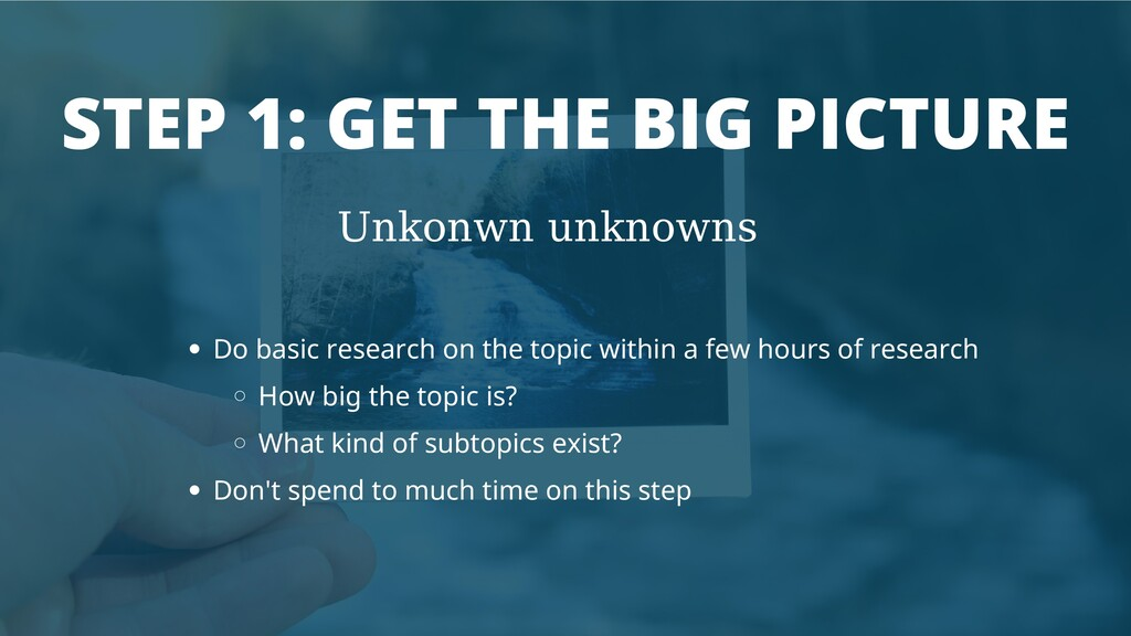 STEP 1: GET THE BIG PICTURE Unkonwn unknowns Do...