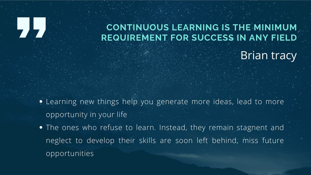 CONTINUOUS LEARNING IS THE MINIMUM REQUIREMENT ...