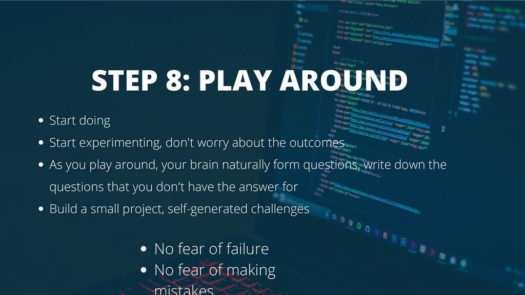 STEP 8: PLAY AROUND Start doing Start experimen...